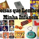 Blogagem Coletiva - Coisas que lembram minha infância