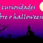 5 curiosidades sobre o halloween