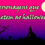 Personagens que remetem ao halloween