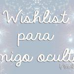 Wishlist para amigo oculto