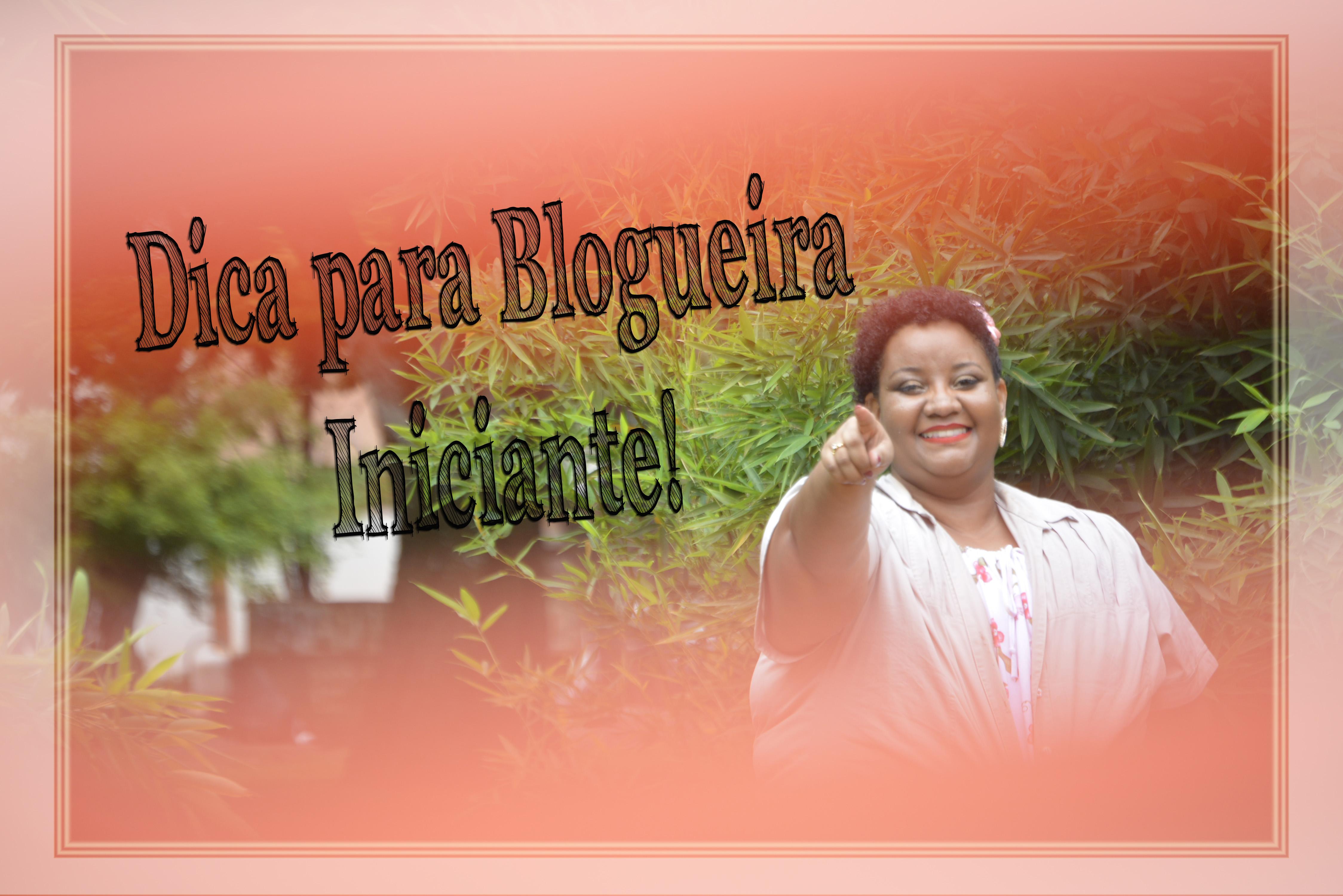 Dica para Blogueira iniciante
