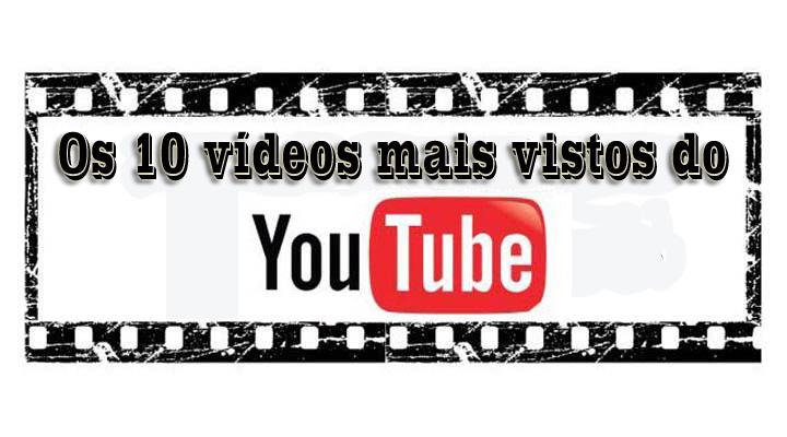 Os 10 vídeos mais vistos do YouTube